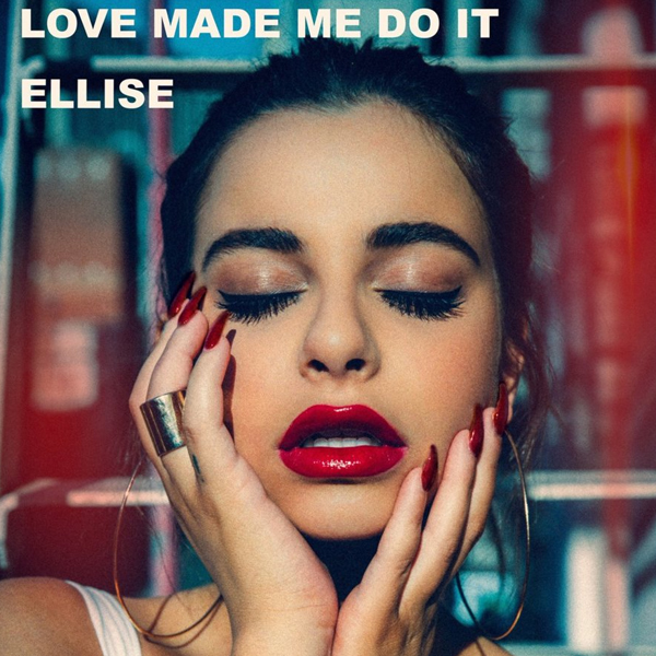 Ellise - Love Made Me Do It